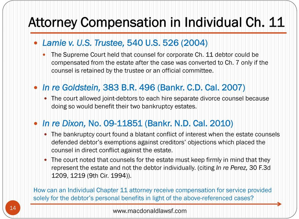 Cal. 2007) The court allowed joint-debtors to each hire separate divorce counsel because doing so would benefit their two bankruptcy estates. In re Dixon, No. 09-11851 (Bankr. N.D. Cal.