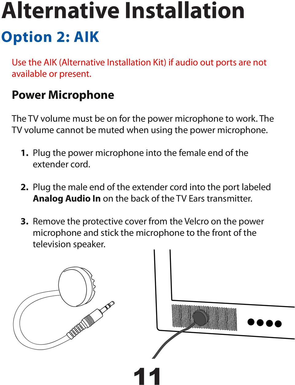 Plug the power microphone into the female end of the extender cord. 2.