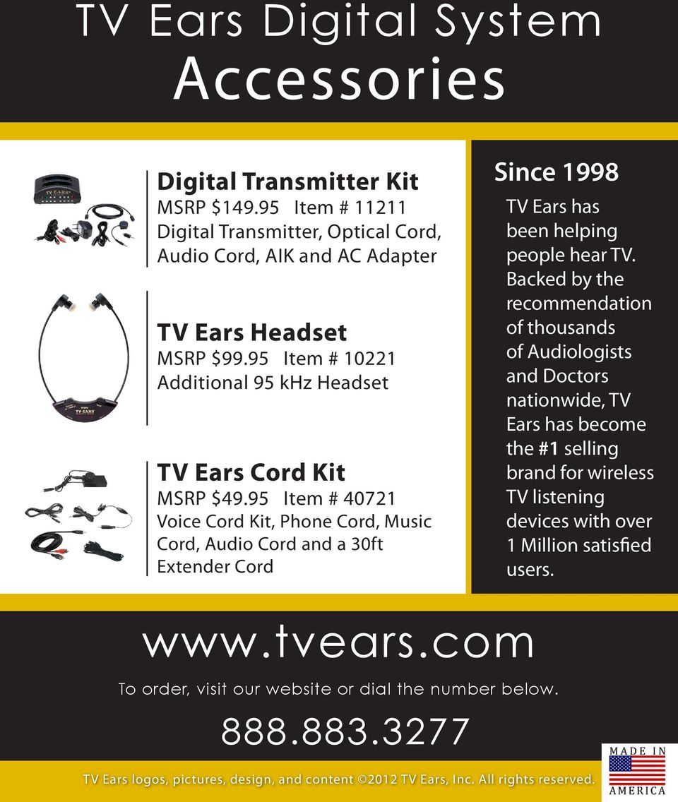 95 Item # 40721 Voice Cord Kit, Phone Cord, Music Cord, Audio Cord and a 30ft Extender Cord Since 1998 TV Ears has been helping people hear TV.
