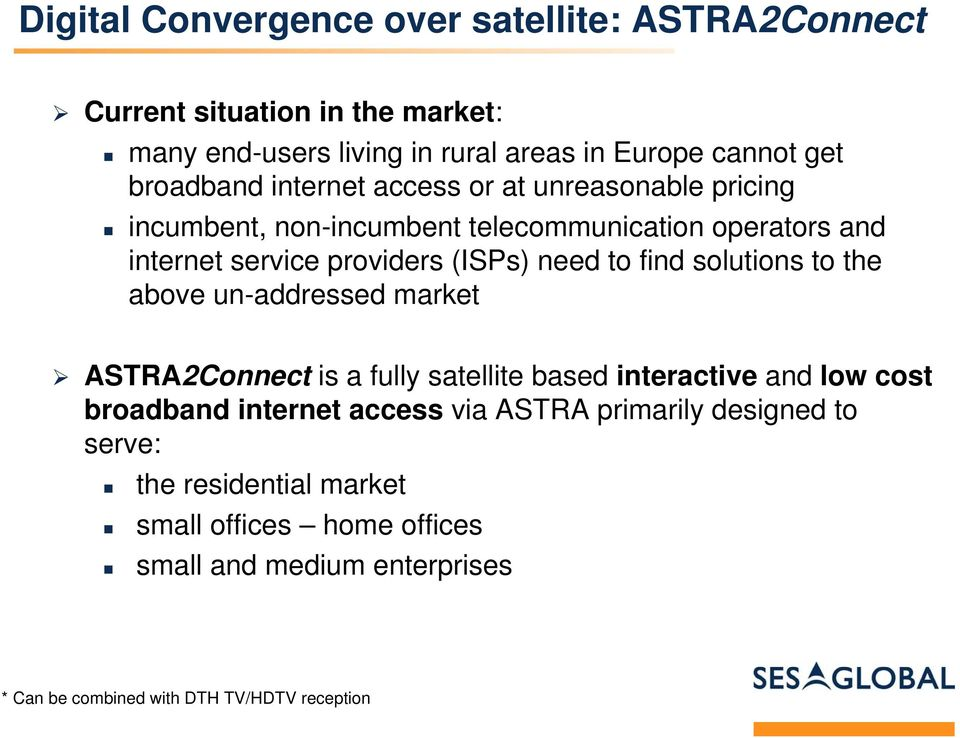 to find solutions to the above un-addressed market ASTRA2Connect is a fully satellite based interactive and low cost broadband internet access via