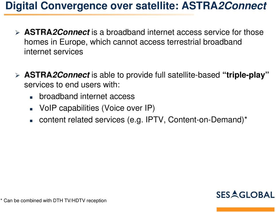 provide full satellite-based triple-play services to end users with: broadband internet access VoIP