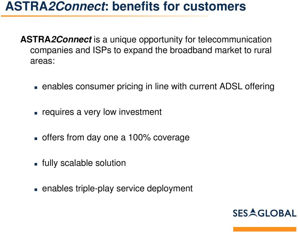 enables consumer pricing in line with current ADSL offering requires a very low