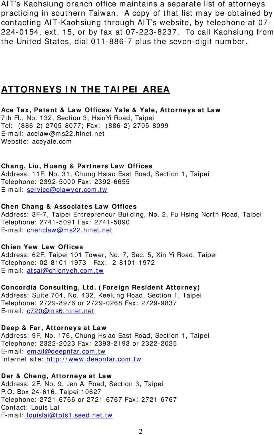 To call Kaohsiung from the United States, dial 011-886-7 plus the seven-digit number. ATTORNEYS IN THE TAIPEI AREA Ace Tax, Patent & Law Offices/Yale & Yale, Attorneys at Law 7th Fl., No.