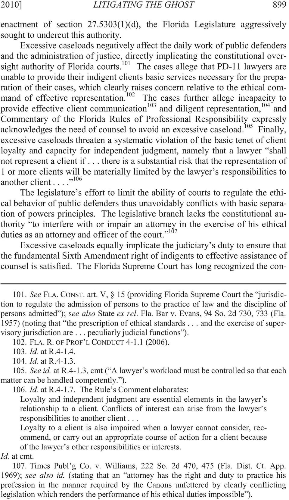 101 The cases allege that PD-11 lawyers are unable to provide their indigent clients basic services necessary for the preparation of their cases, which clearly raises concern relative to the ethical