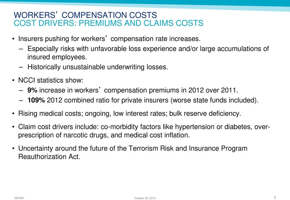 NCCI statistics show: 9% increase in workers compensation premiums in 2012 over 2011. 109% 2012 combined ratio for private insurers (worse state funds included).