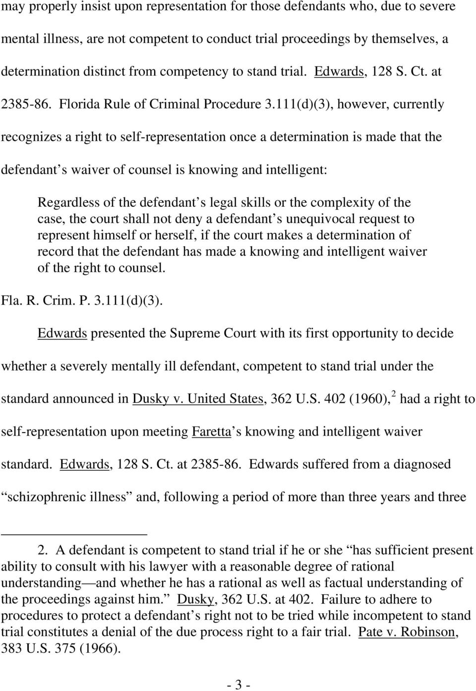 111(d)(3), however, currently recognizes a right to self-representation once a determination is made that the defendant s waiver of counsel is knowing and intelligent: Regardless of the defendant s