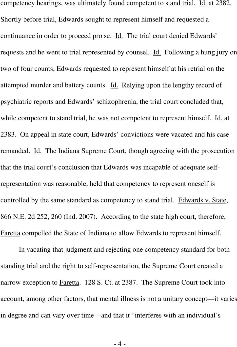 Relying upon the lengthy record of psychiatric reports and Edwards schizophrenia, the trial court concluded that, while competent to stand trial, he was not competent to represent himself. Id.