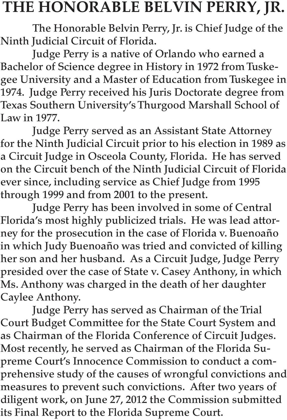 Judge Perry received his Juris Doctorate degree from Texas Southern University s Thurgood Marshall School of Law in 1977.