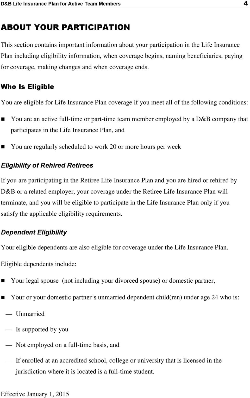 Who Is Eligible You are eligible for Life Insurance Plan coverage if you meet all of the following conditions: You are an active full-time or part-time team member employed by a D&B company that