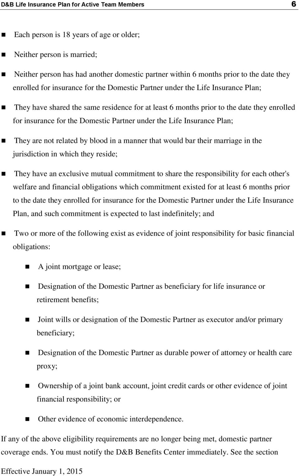 Domestic Partner under the Life Insurance Plan; They are not related by blood in a manner that would bar their marriage in the jurisdiction in which they reside; They have an exclusive mutual
