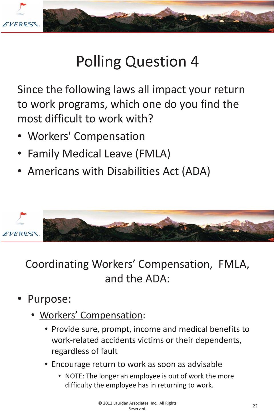Purpose: Workers Compensation: Provide sure, prompt, income and medical benefits to work-related accidents victims or their dependents, regardless