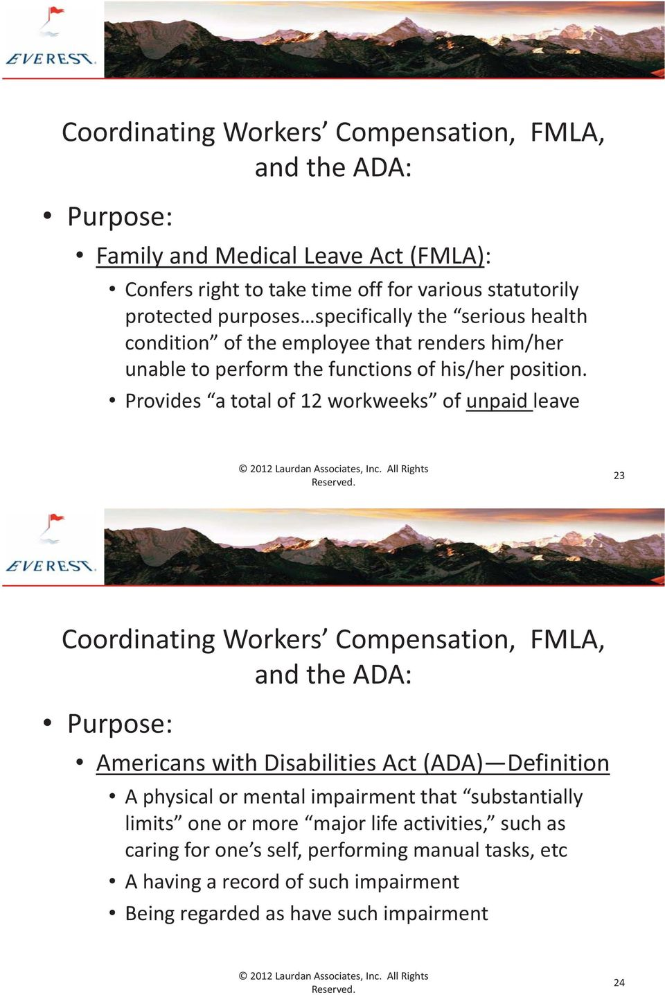 Provides a total of 12 workweeks of unpaid leave 23 Coordinating Workers Compensation, FMLA, and the ADA: Purpose: Americans with Disabilities Act (ADA) Definition A physical