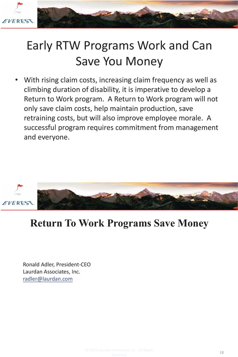 A Return to Work program will not only save claim costs, help maintain production, save retraining costs, but will also improve