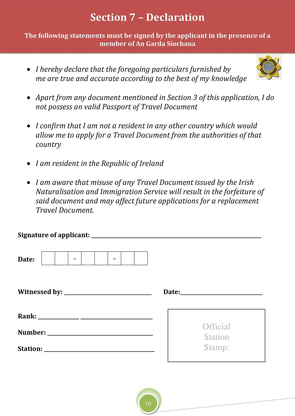 not a resident in any other country which would allow me to apply for a Travel Document from the authorities of that country I am resident in the Republic of Ireland I am aware that misuse of any