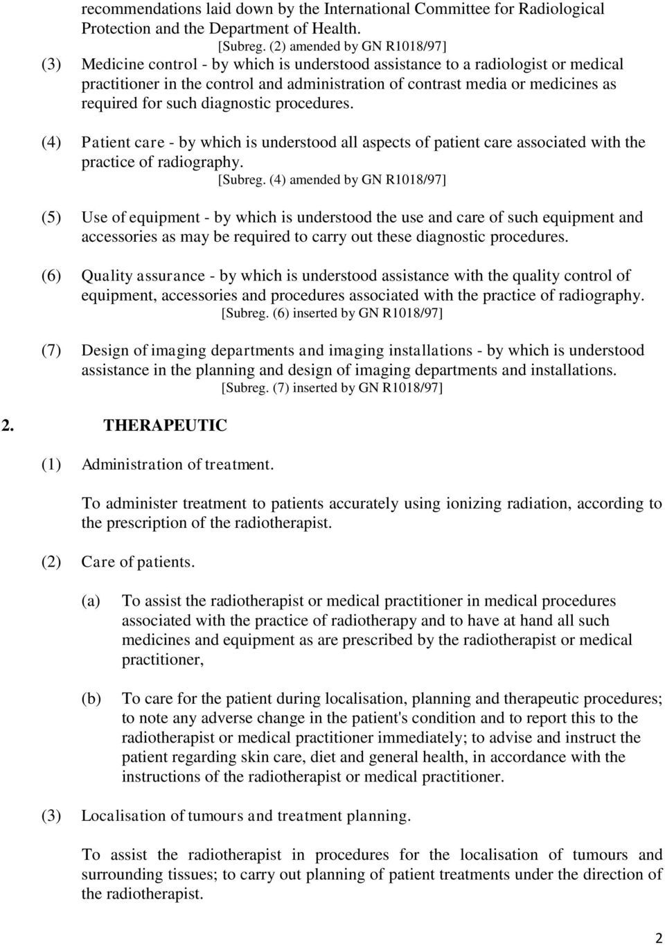 required for such diagnostic procedures. (4) Patient care - by which is understood all aspects of patient care associated with the practice of radiography. [Subreg.