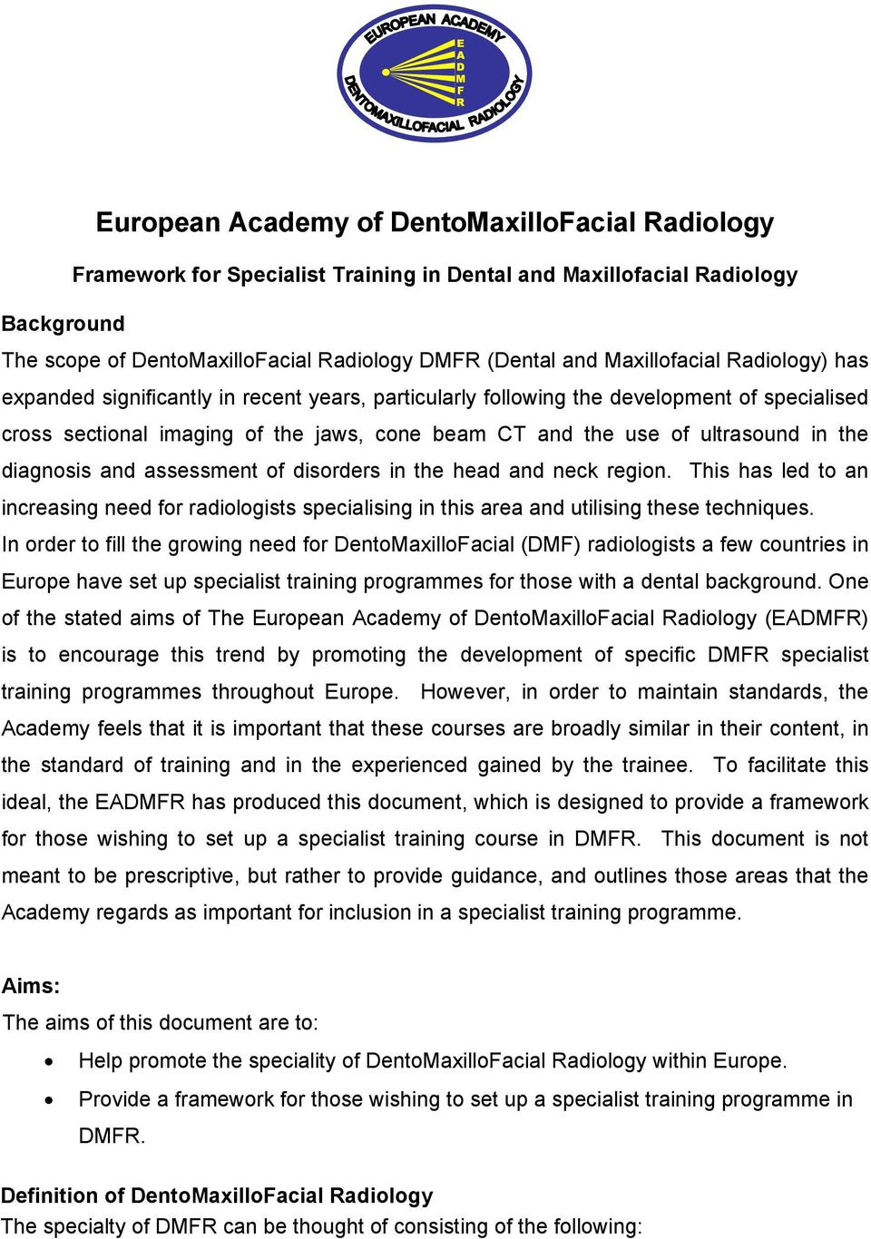 in the diagnosis and assessment of disorders in the head and neck region. This has led to an increasing need for radiologists specialising in this area and utilising these techniques.