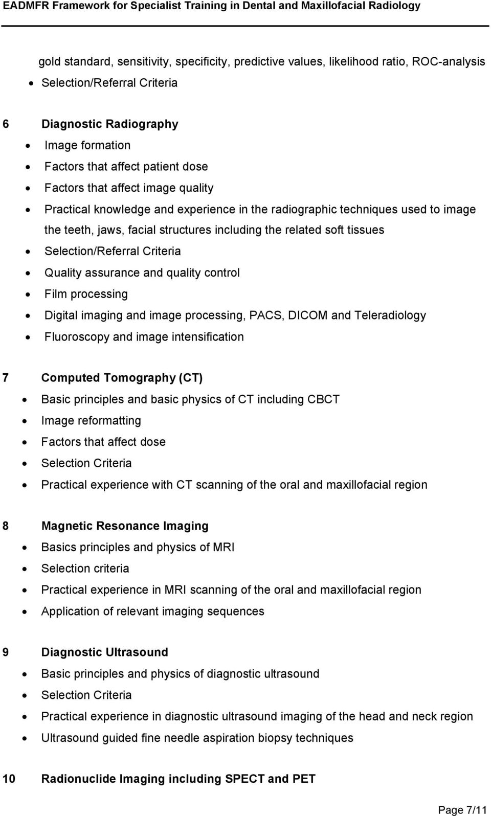 Selection/Referral Criteria Quality assurance and quality control Film processing Digital imaging and image processing, PACS, DICOM and Teleradiology Fluoroscopy and image intensification 7 Computed