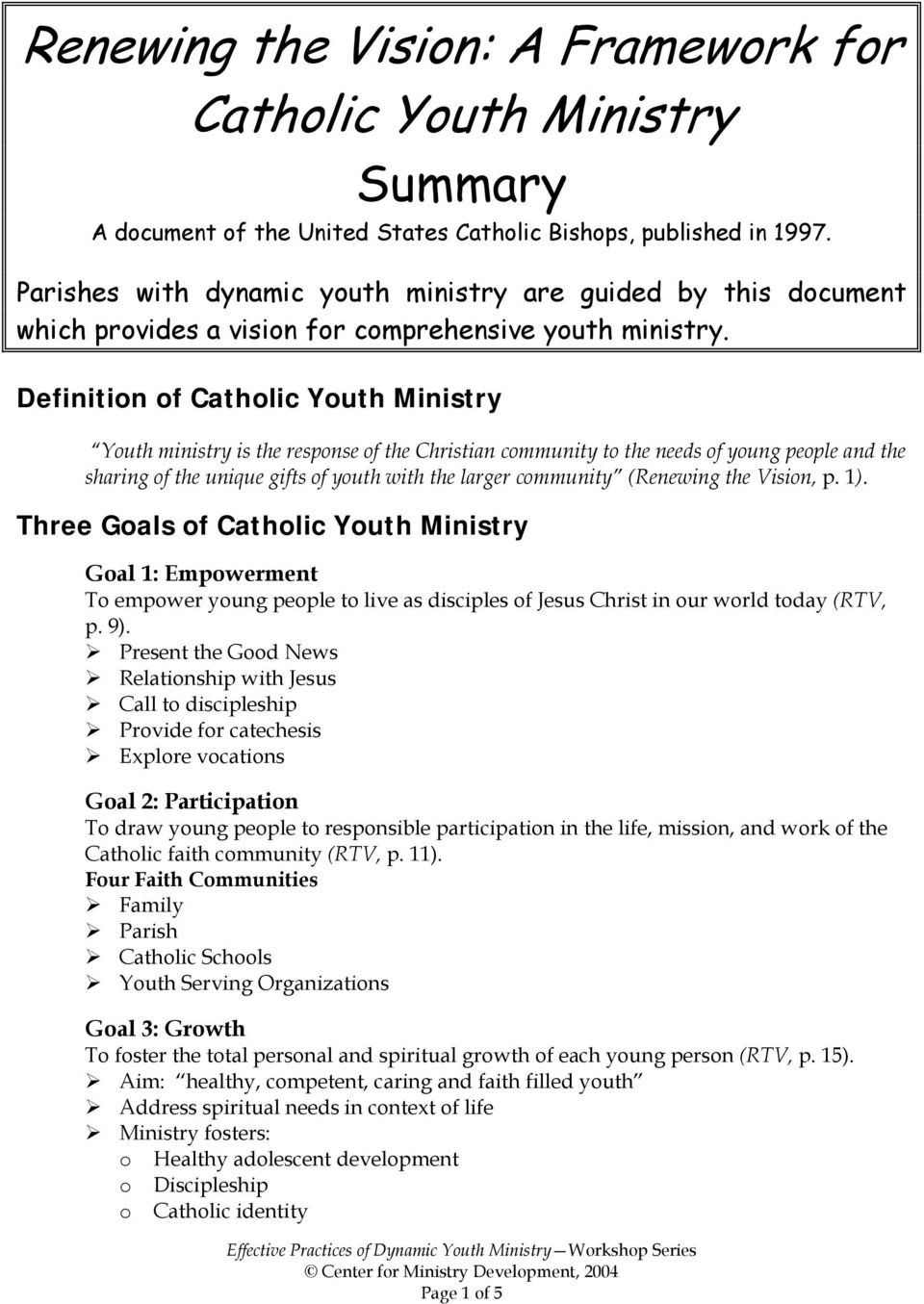 Definition of Catholic Youth Ministry Youth ministry is the response of the Christian community to the needs of young people and the sharing of the unique gifts of youth with the larger community