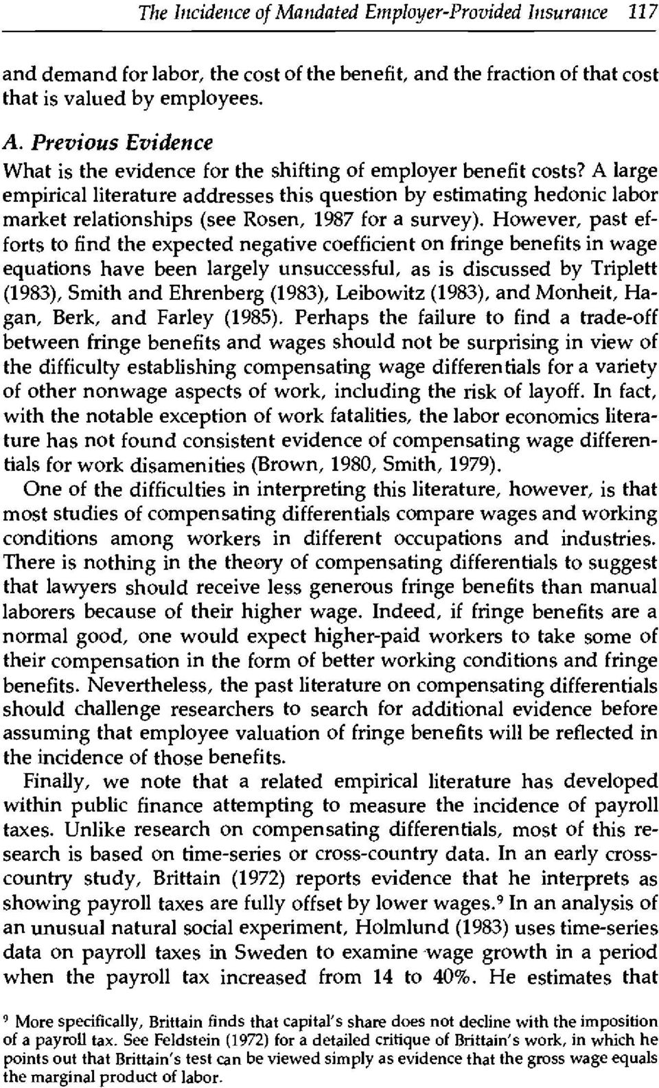 A large empirical literature addresses this question by estimating hedonic labor market relationships (see Rosen, 1987 for a survey).