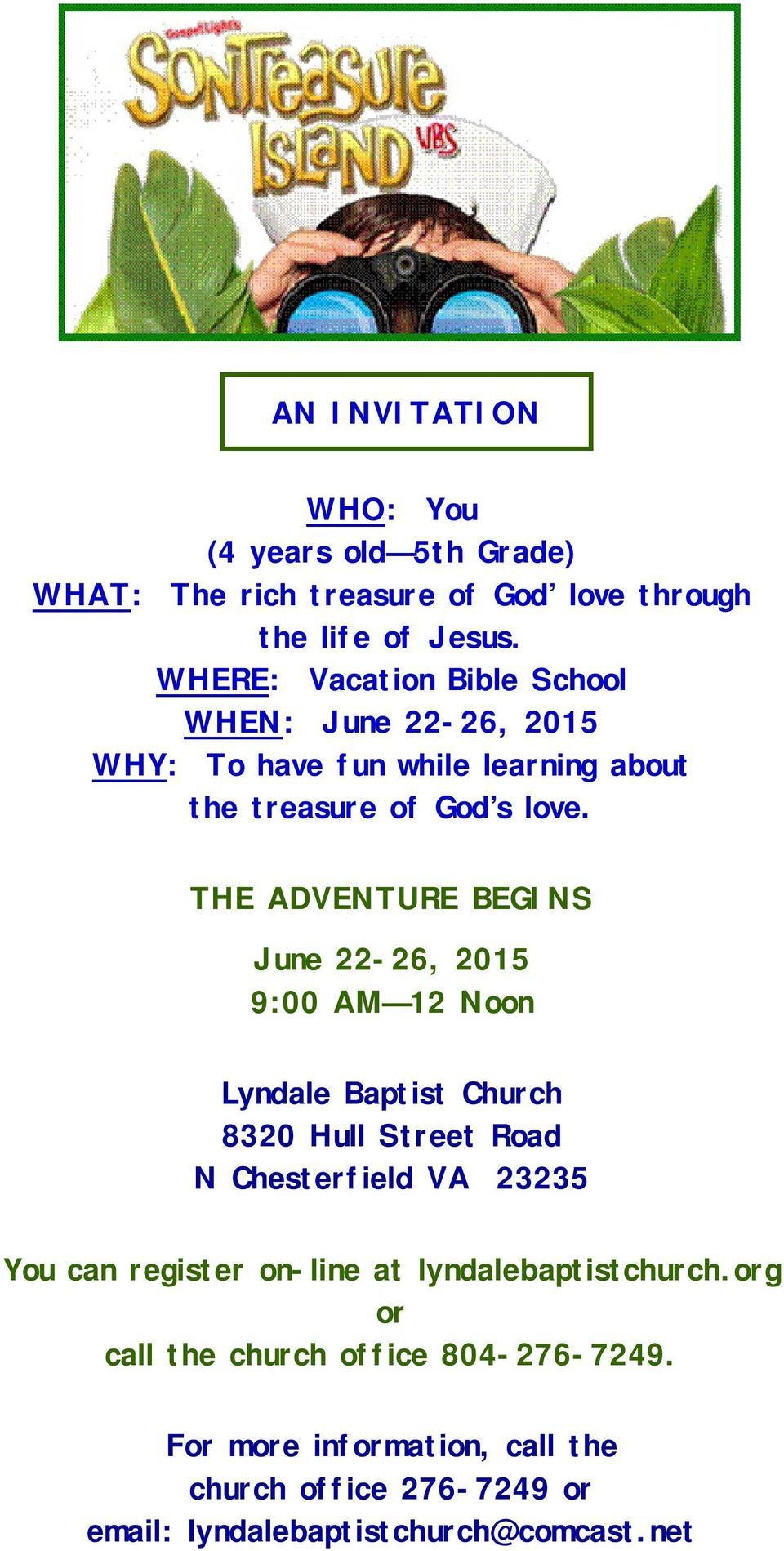 THE ADVENTURE BEGINS June 22-26, 2015 9:00 AM 12 Noon Lyndale Baptist Church 8320 Hull Street Road N Chesterfield VA 23235 You can