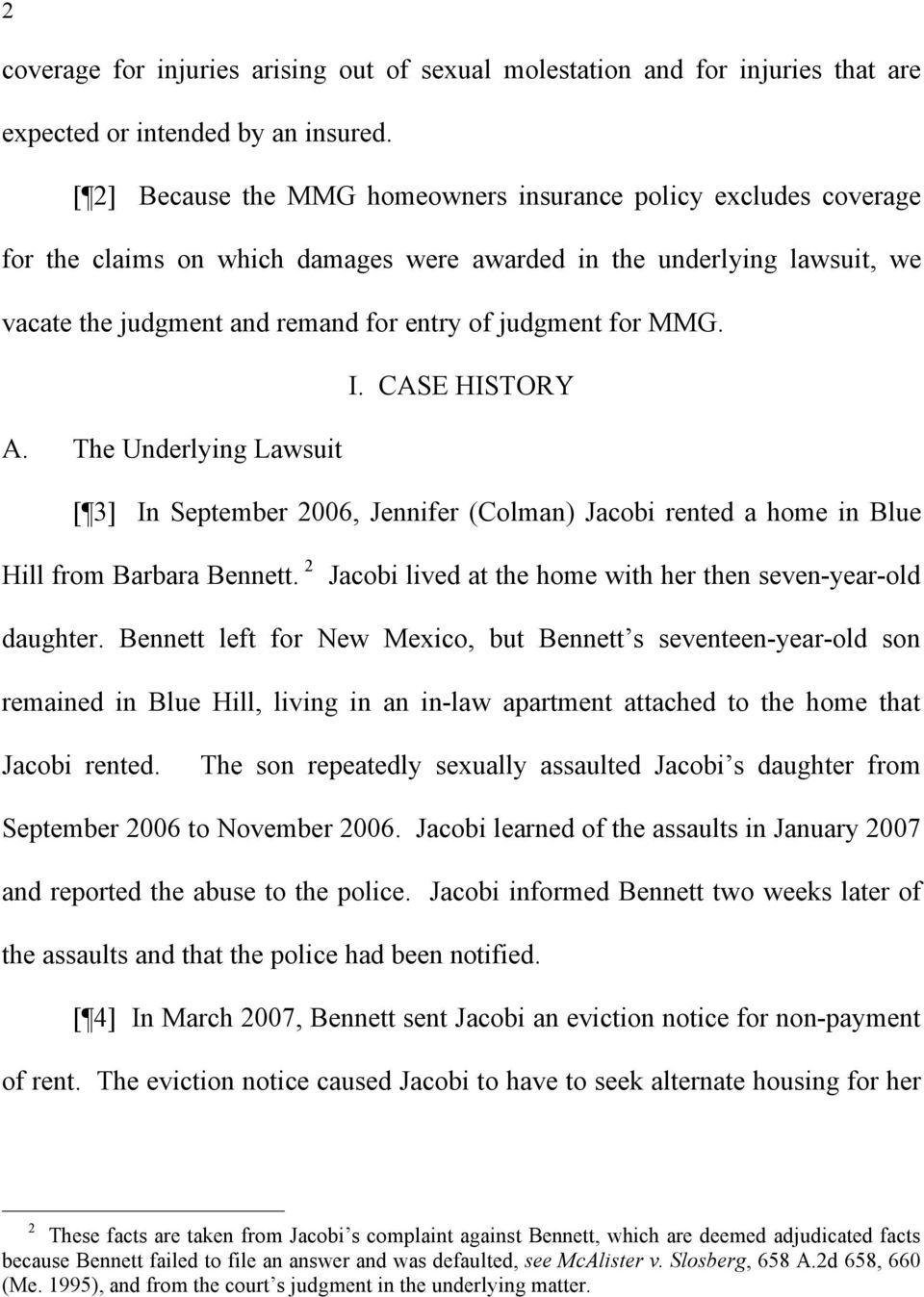 MMG. I. CASE HISTORY A. The Underlying Lawsuit [ 3] In September 2006, Jennifer (Colman) Jacobi rented a home in Blue Hill from Barbara Bennett.