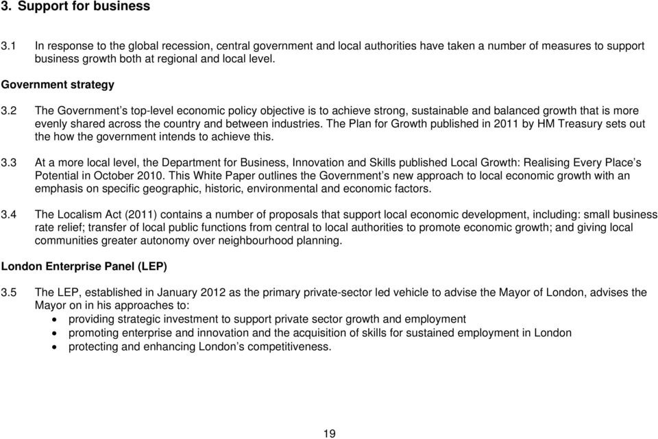 The Plan for Growth published in 2011 by HM Treasury sets out the how the government intends to achieve this. 3.