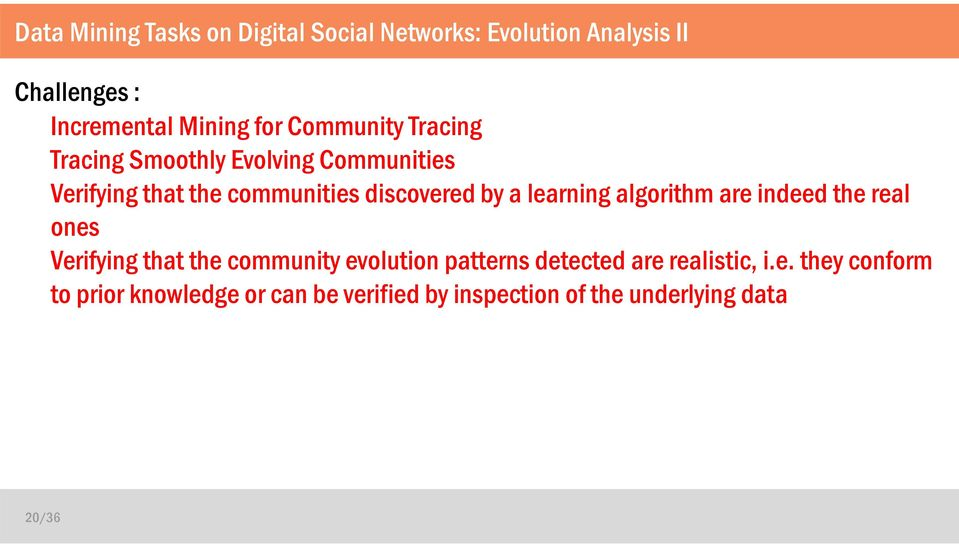 learning algorithm are indeed the real ones Verifying that the community evolution patterns detected are