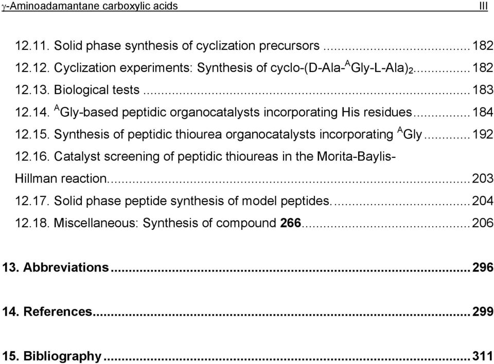 Synthesis of peptidic thiourea organocatalysts incorporating A Gly...192 12.16. Catalyst screening of peptidic thioureas in the Morita-Baylis- illman reaction.