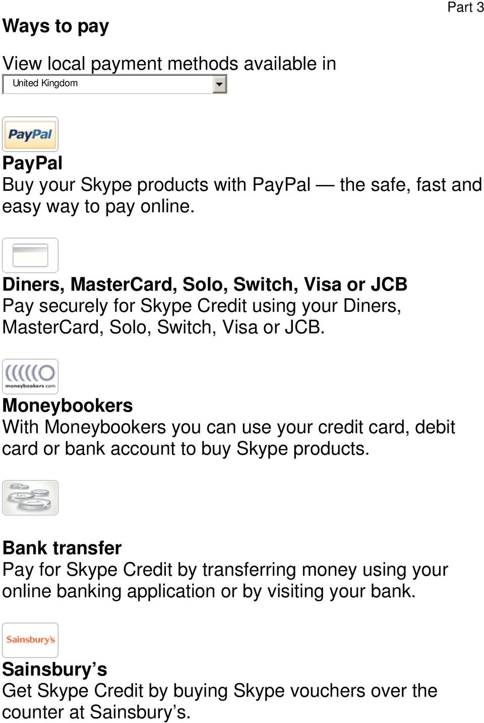 Moneybookers With Moneybookers you can use your credit card, debit card or bank account to buy Skype products.