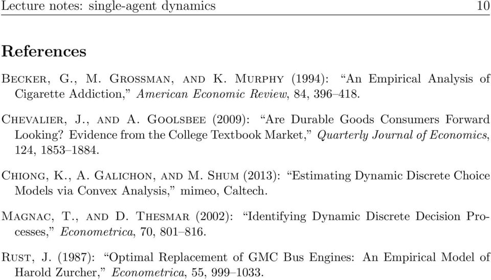 Goolsbee (2009): Are Durable Goods Consumers Forward Looking? Evidence from the College Textbook Market, Quarterly Journal of Economics, 124, 1853 1884. Chiong, K., A.