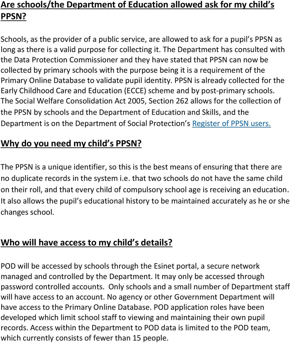 The Department has consulted with the Data Protection Commissioner and they have stated that PPSN can now be collected by primary schools with the purpose being it is a requirement of the Primary
