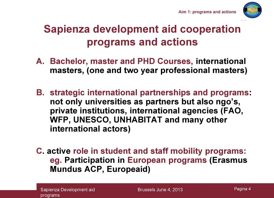strategic international partnerships and programs: not only universities as partners but also ngo s, private institutions, international agencies (FAO,