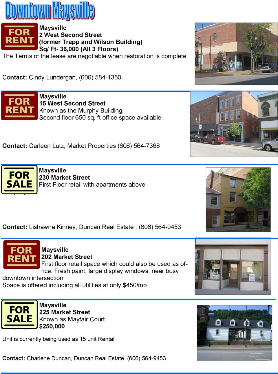 Contact: Carleen Lutz, Market Properties (606) 564-7368 230 Market Street First Floor retail with apartments above Contact: Lishawna Kinney, Duncan Real Estate, (606) 564-9453 202 Market Street First