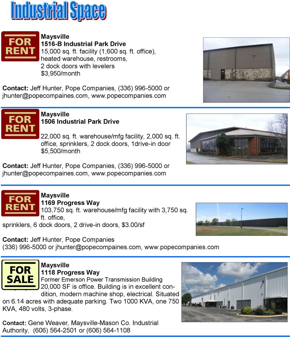warehouse/mfg facility, 2,000 sq. ft. office, sprinklers, 2 dock doors, 1drive-in door $5,500/month Contact: Jeff Hunter, Pope Companies, (336) 996-5000 or jhunter@popecompaines.com, www.