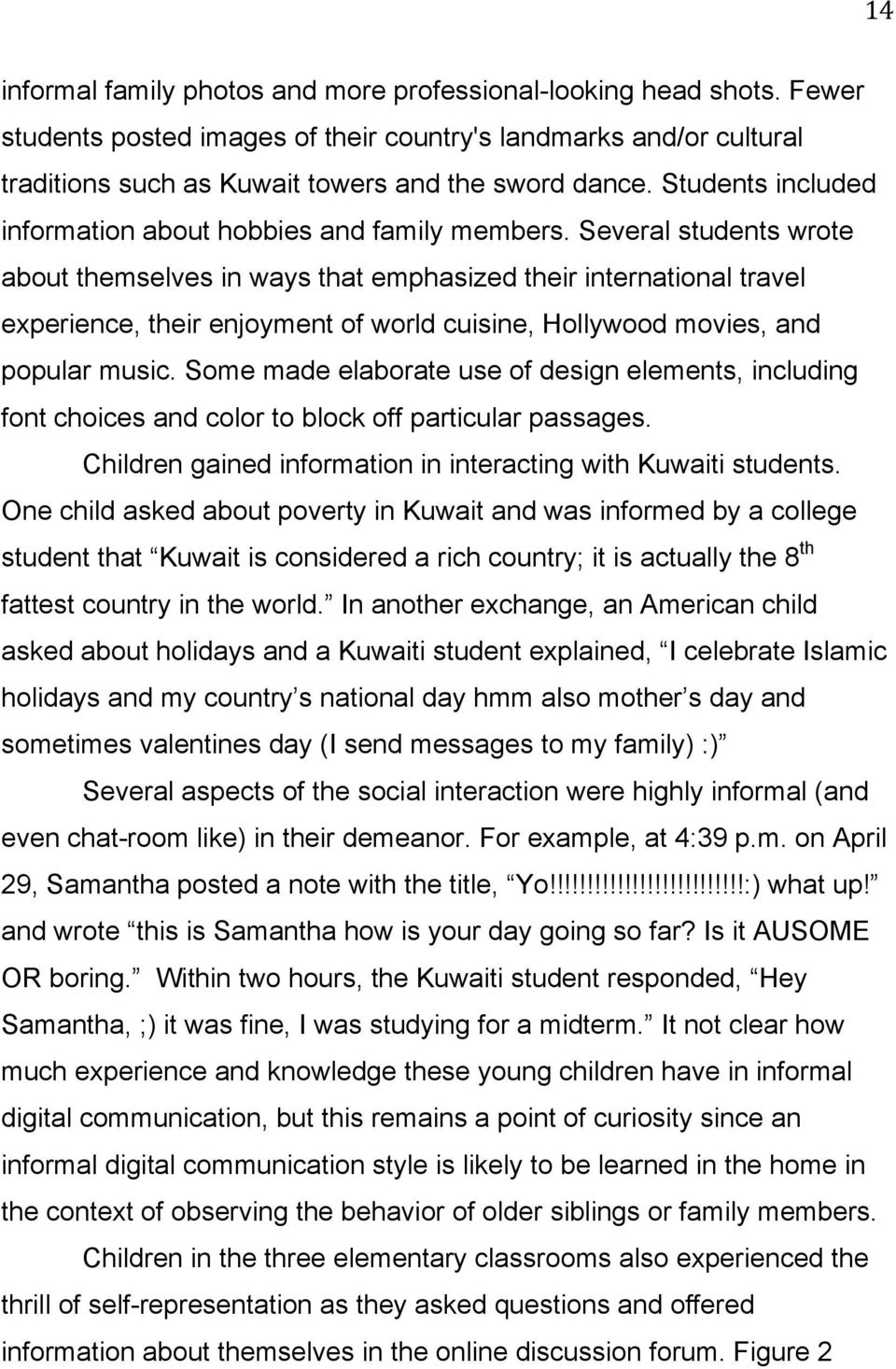 Several students wrote about themselves in ways that emphasized their international travel experience, their enjoyment of world cuisine, Hollywood movies, and popular music.