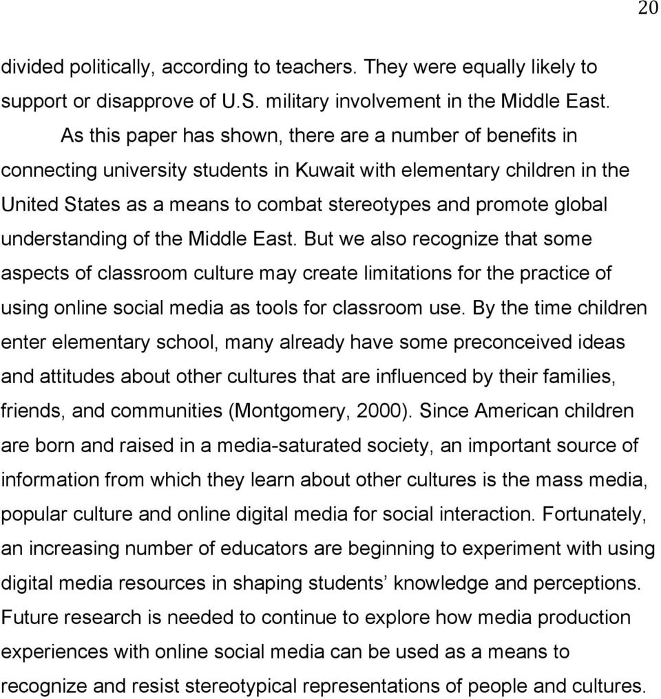 understanding of the Middle East. But we also recognize that some aspects of classroom culture may create limitations for the practice of using online social media as tools for classroom use.