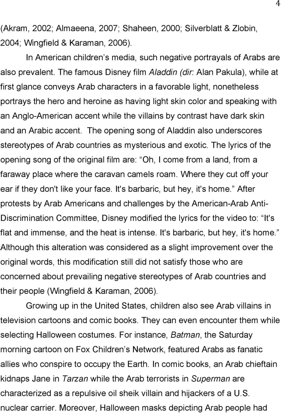 speaking with an Anglo-American accent while the villains by contrast have dark skin and an Arabic accent.