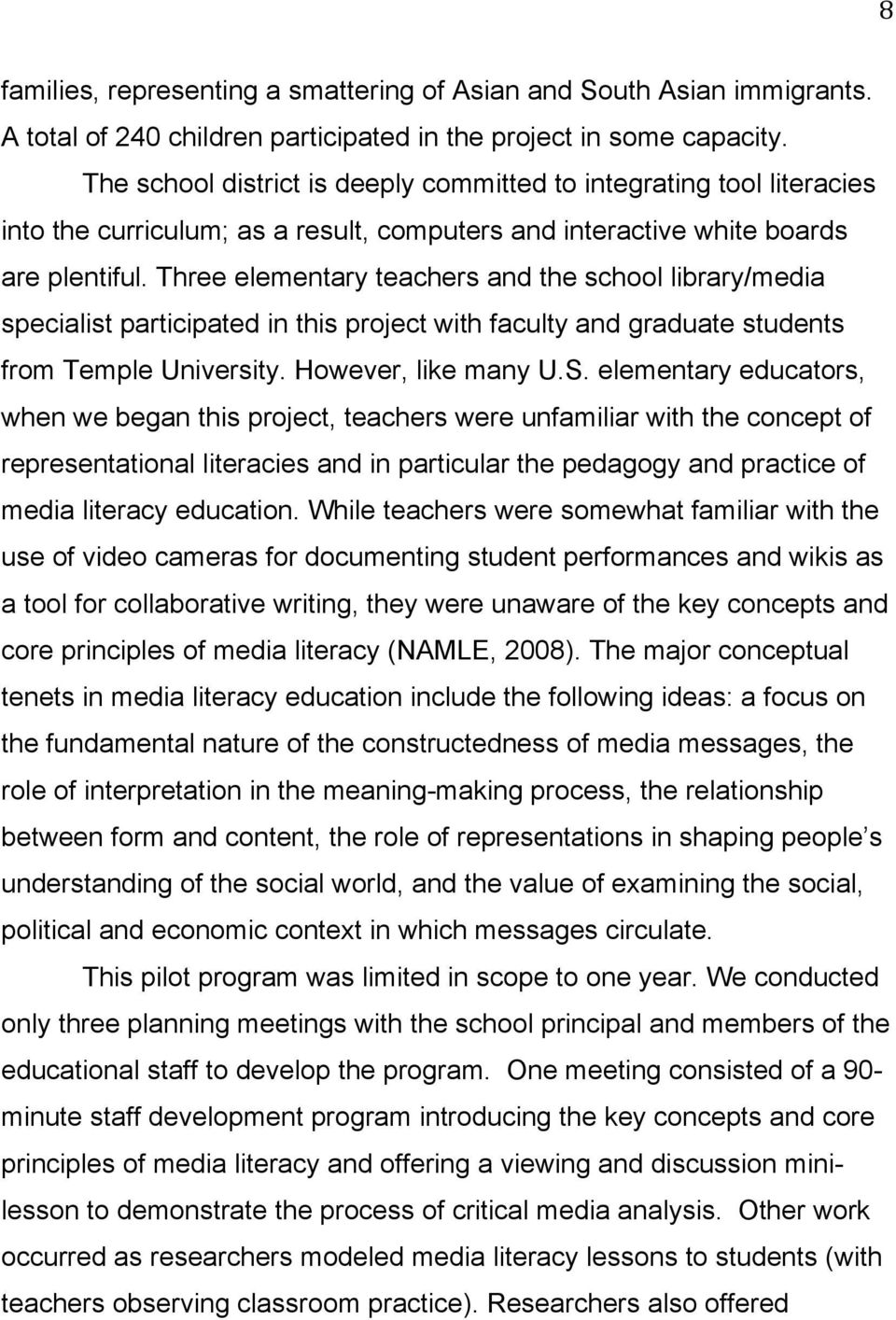 Three elementary teachers and the school library/media specialist participated in this project with faculty and graduate students from Temple University. However, like many U.S.
