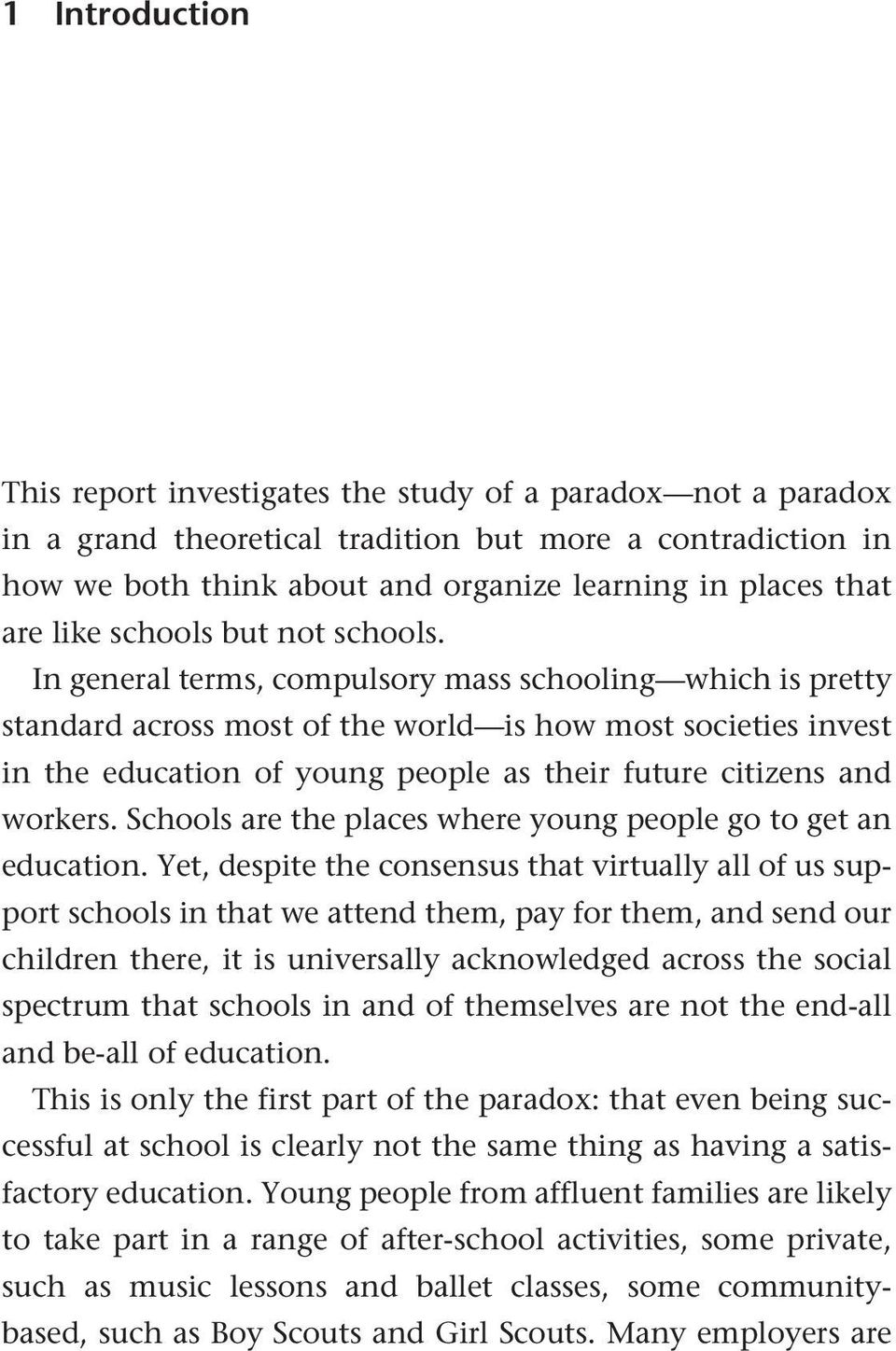 In general terms, compulsory mass schooling which is pretty standard across most of the world is how most societies invest in the education of young people as their future citizens and workers.