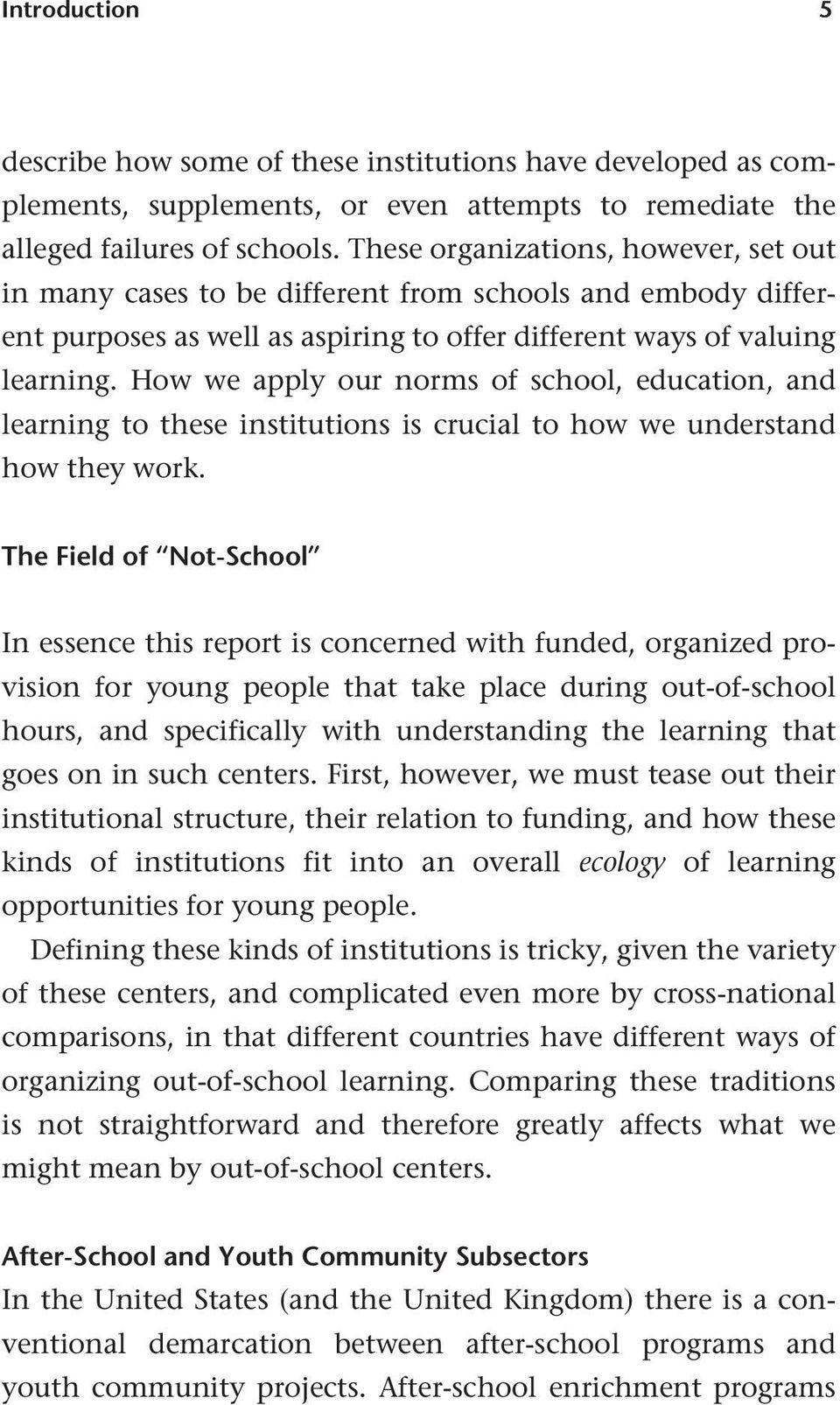 How we apply our norms of school, education, and learning to these institutions is crucial to how we understand how they work.