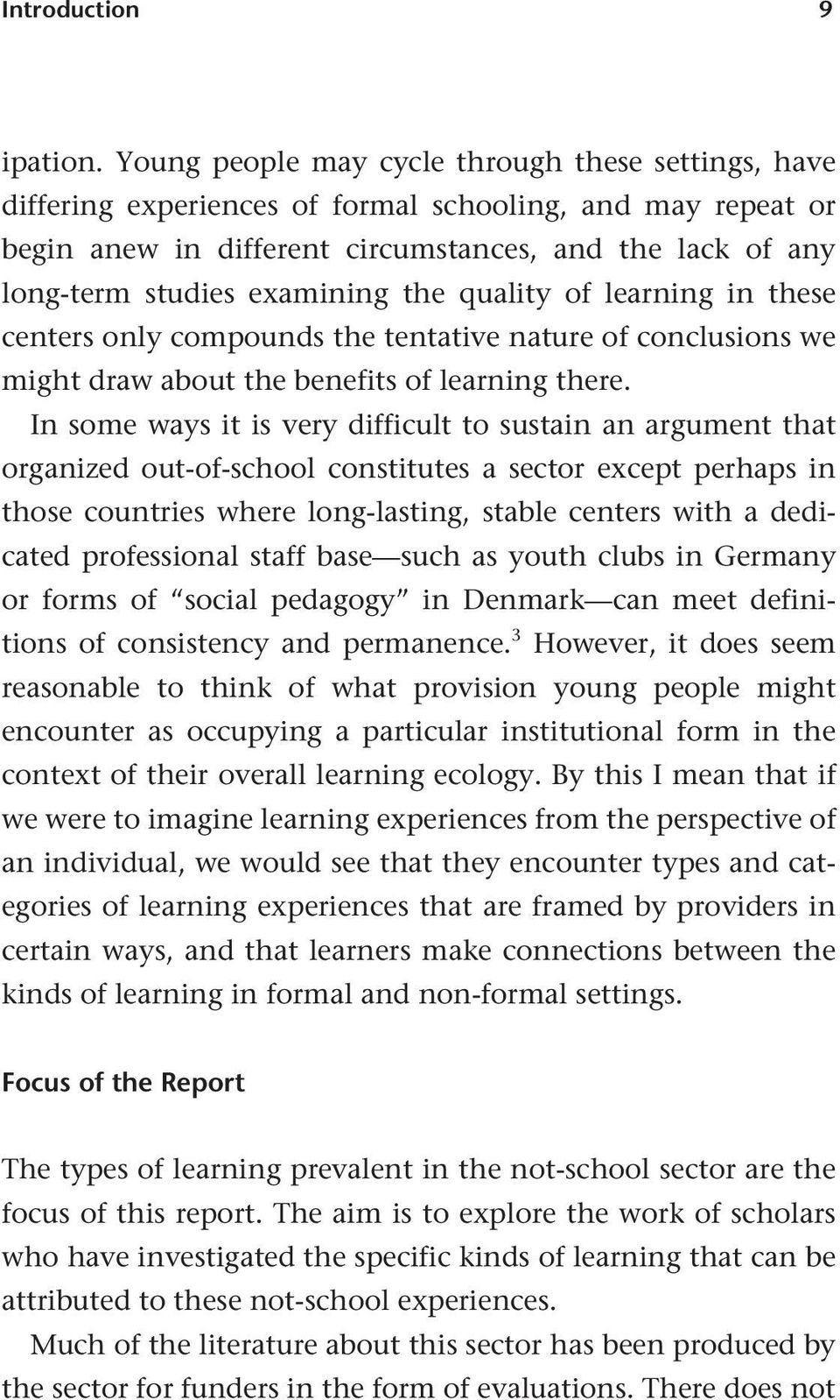 the quality of learning in these centers only compounds the tentative nature of conclusions we might draw about the benefits of learning there.