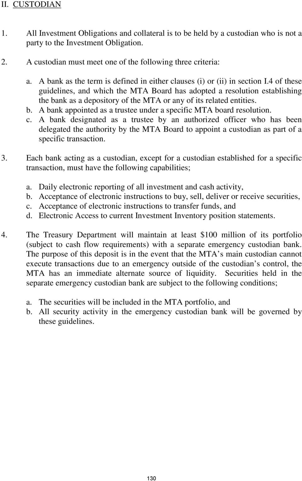 4 of these guidelines, and which the MTA Board has adopted a resolution establishing the bank as a depository of the MTA or any of its related entities. b. A bank appointed as a trustee under a specific MTA board resolution.