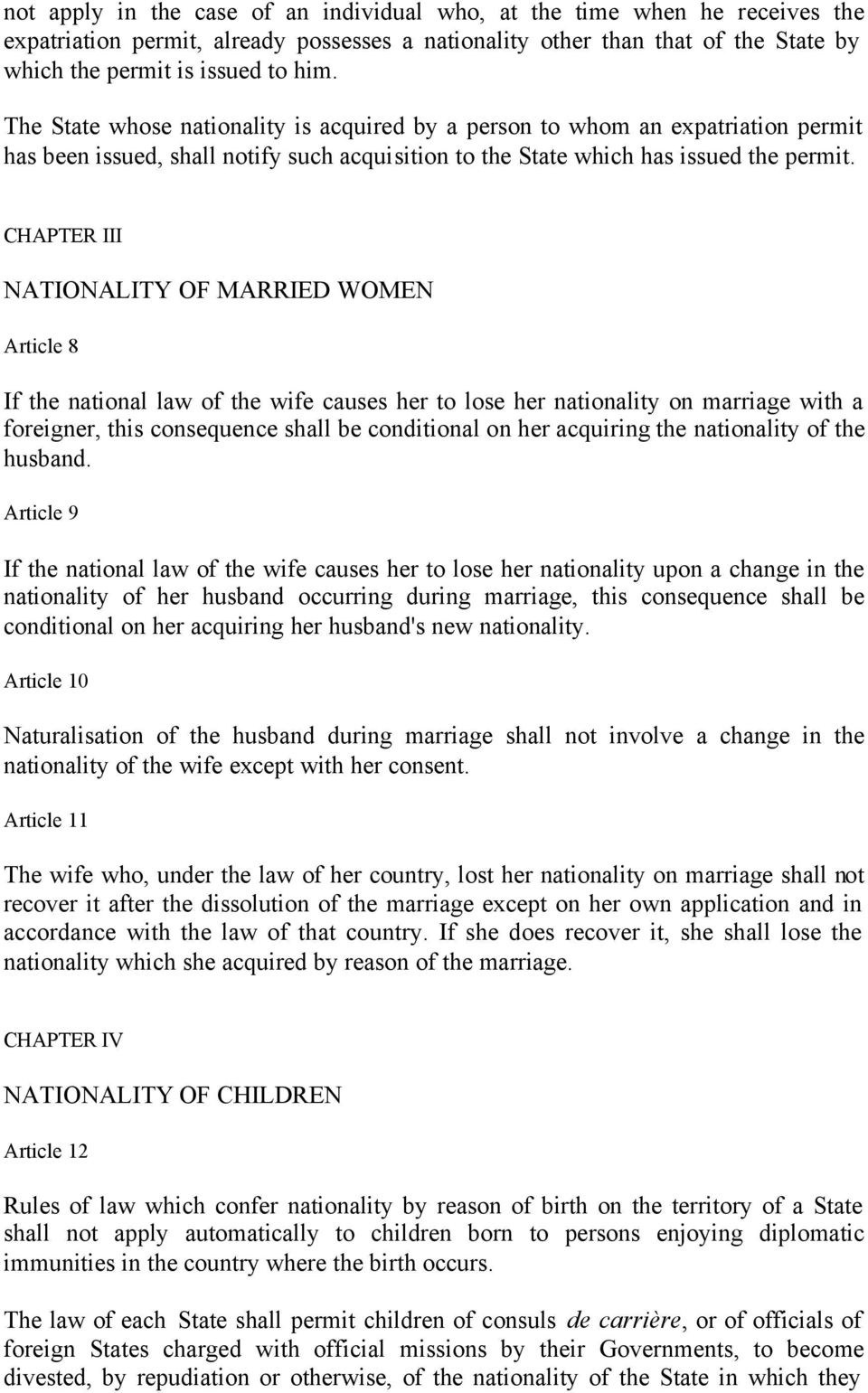 CHAPTER III NATIONALITY OF MARRIED WOMEN Article 8 If the national law of the wife causes her to lose her nationality on marriage with a foreigner, this consequence shall be conditional on her