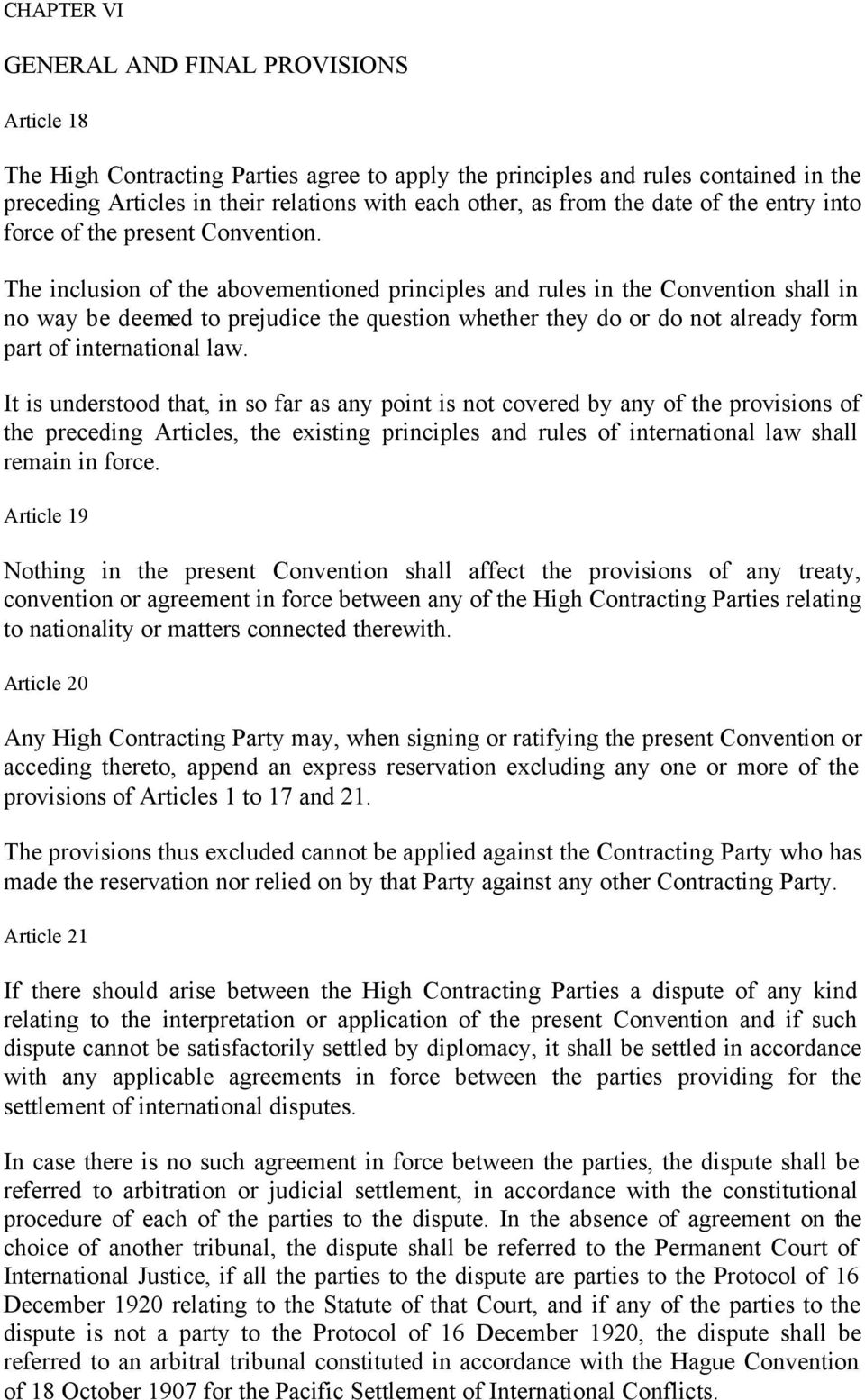 The inclusion of the abovementioned principles and rules in the Convention shall in no way be deemed to prejudice the question whether they do or do not already form part of international law.