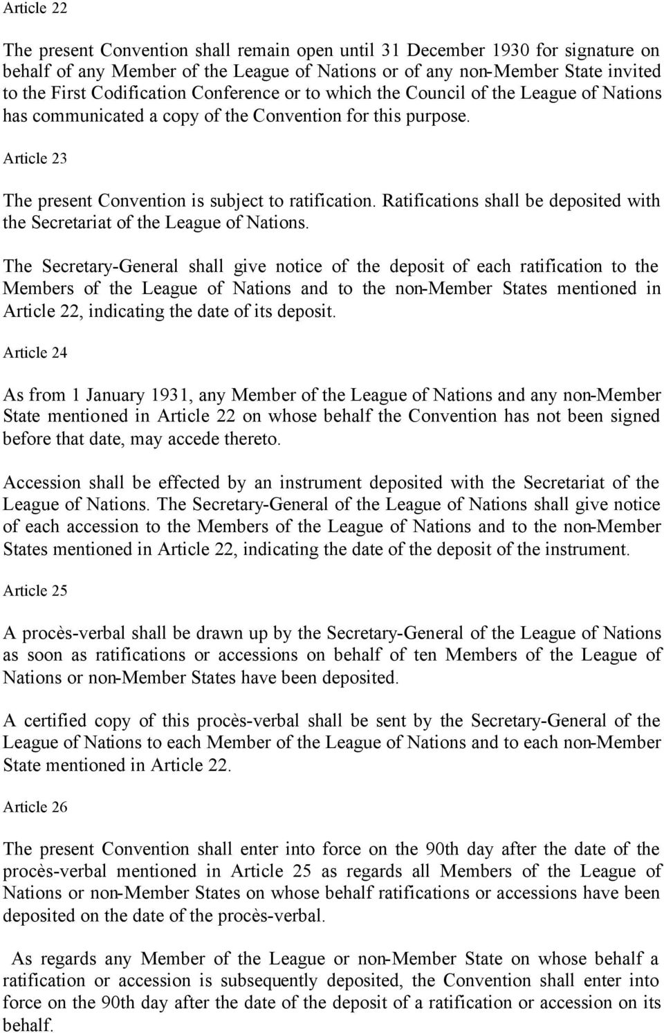 Ratifications shall be deposited with the Secretariat of the League of Nations.