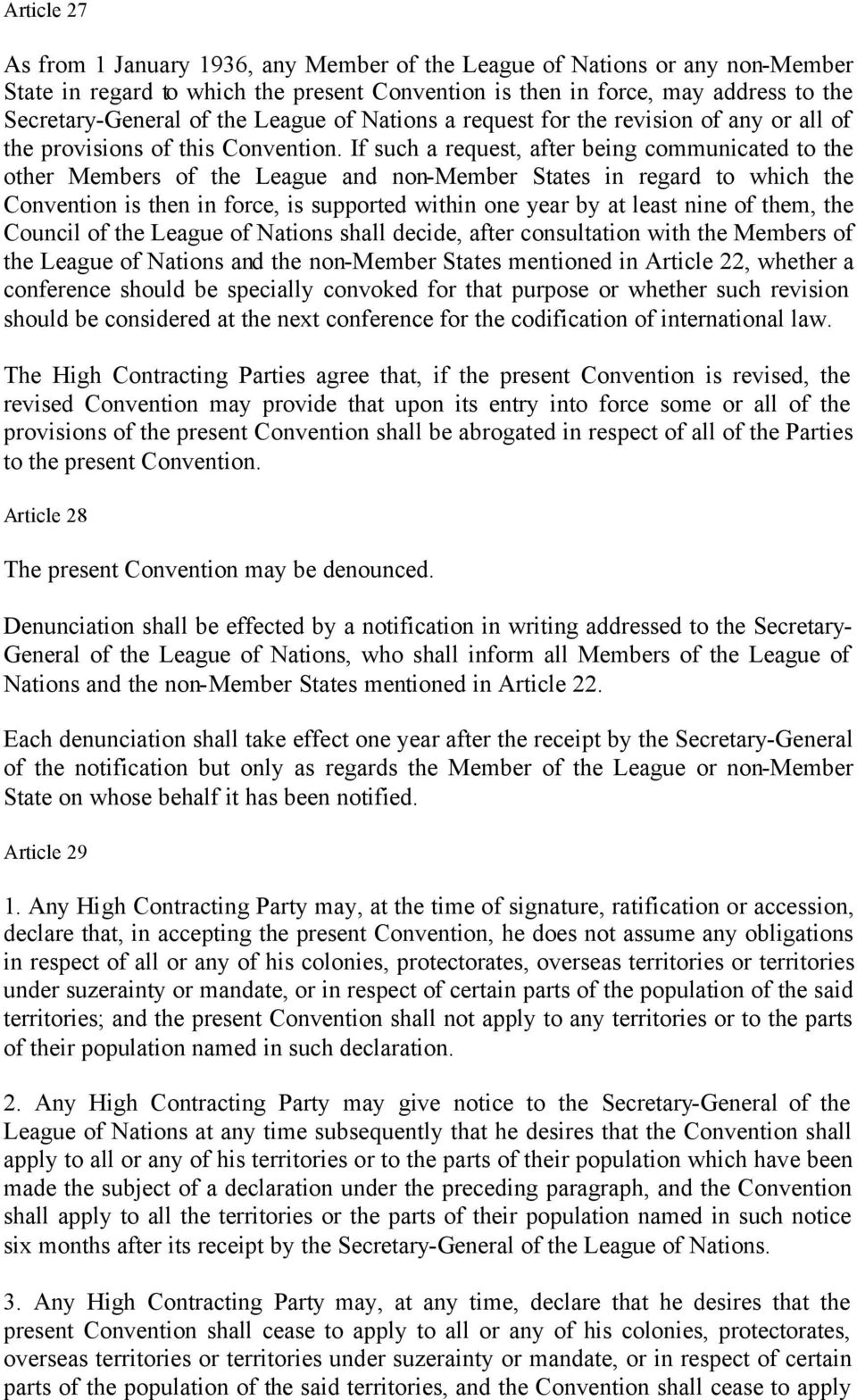 If such a request, after being communicated to the other Members of the League and non-member States in regard to which the Convention is then in force, is supported within one year by at least nine