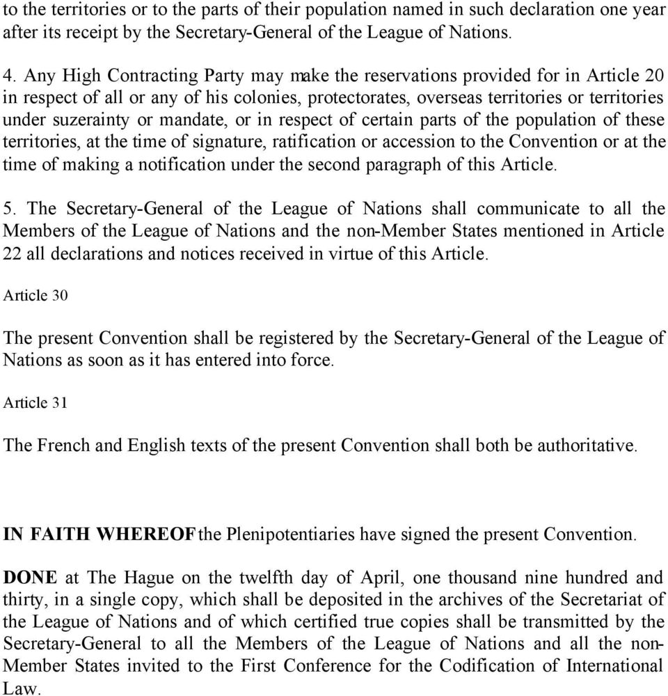 mandate, or in respect of certain parts of the population of these territories, at the time of signature, ratification or accession to the Convention or at the time of making a notification under the