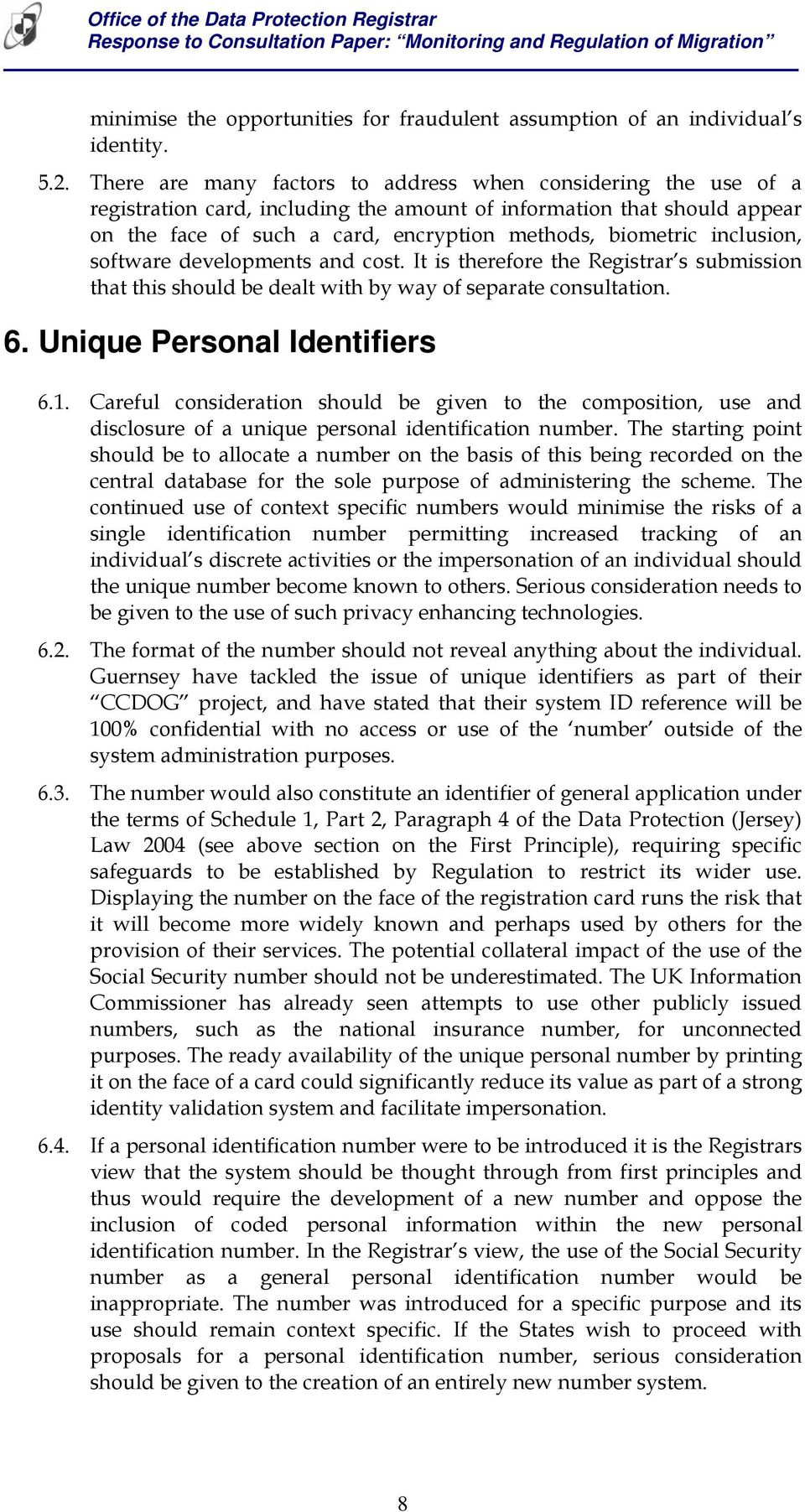 inclusion, software developments and cost. It is therefore the Registrar s submission that this should be dealt with by way of separate consultation. 6. Unique Personal Identifiers 6.1.