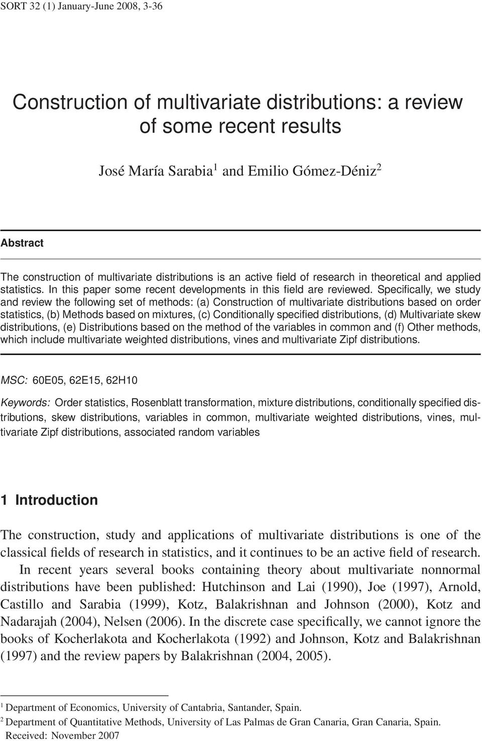 es Construction of multivariate distributions: a review of some recent results José María Sarabia 1 and Emilio Gómez-Déniz 2 Abstract The construction of multivariate distributions is an active field