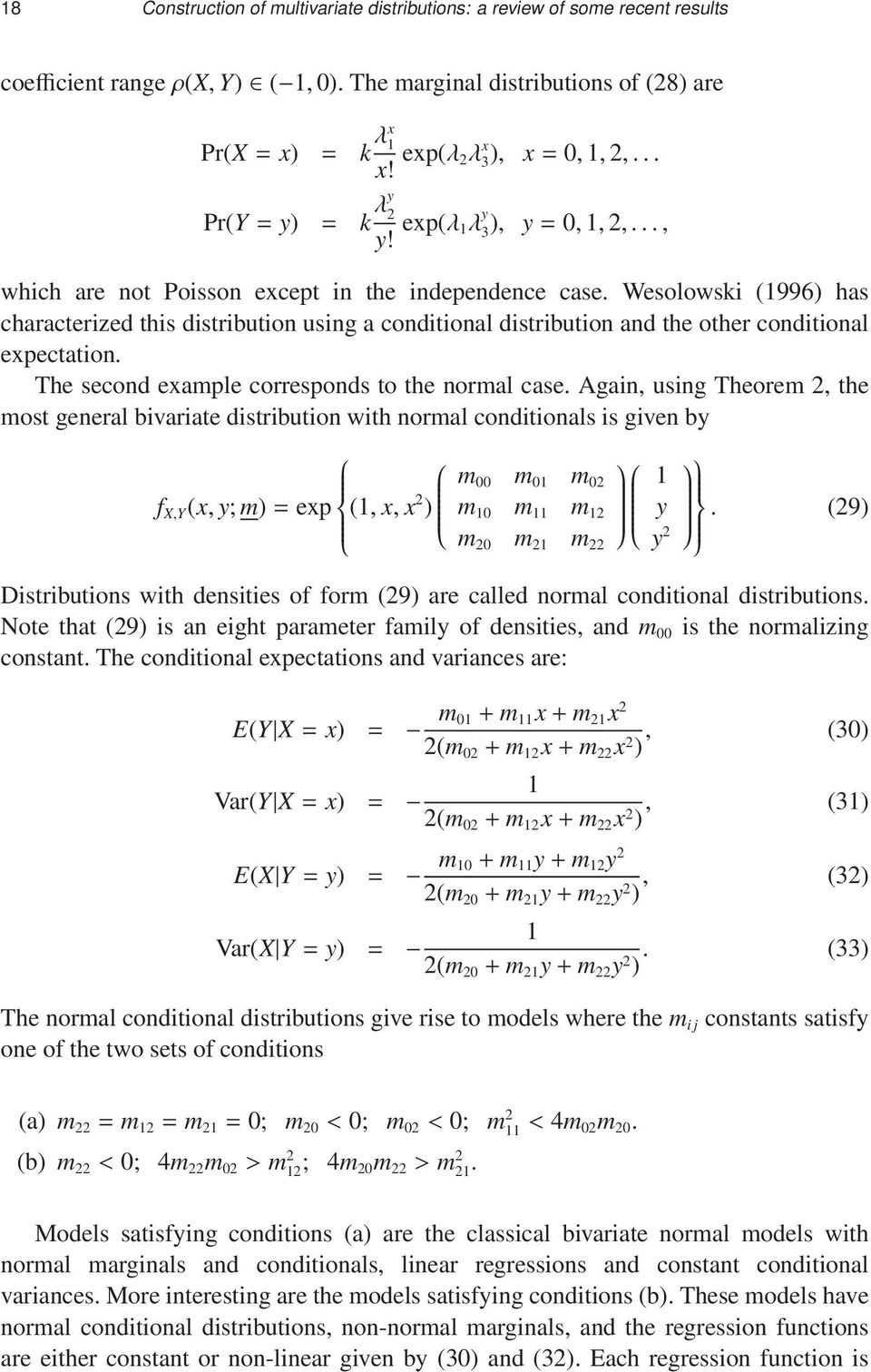 Wesolowski (1996) has characterized this distribution using a conditional distribution and the other conditional expectation. The second example corresponds to the normal case.